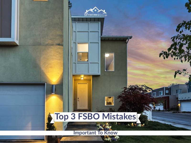 Top 3 FSBO Mistakes You Need To Know, Skyworks Group